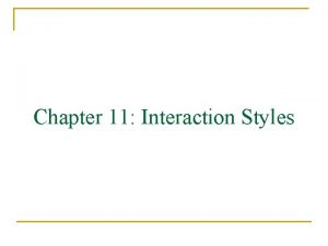 Chapter 11 Interaction Styles Interaction Styles Introduction Interaction