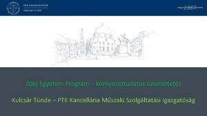 PCSI TUDOMNYEGYETEM 1367 Magyarorszg els egyeteme UNIVERSITY OF