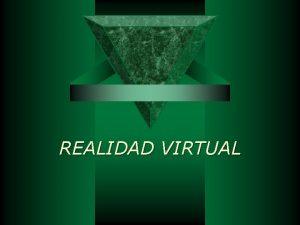 REALIDAD VIRTUAL Realidad Virtual Realidad es la cualidad