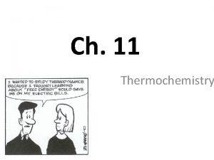 Ch 11 Thermochemistry Unit 9 Vocabulary Thermochemistry concerned