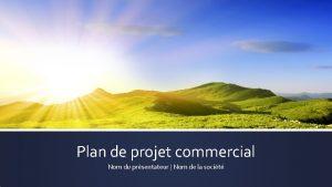 Plan de projet commercial Nom du prsentateur Nom