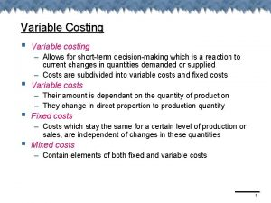 Variable Costing Variable costing Allows for shortterm decisionmaking