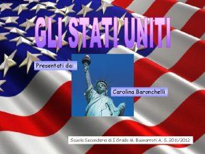 Presentati da Carolina Baronchelli Scuola Secondaria di I