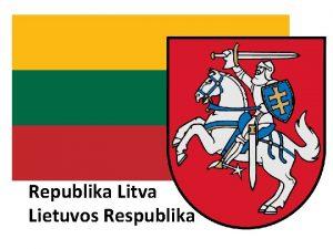 Republika Litva Lietuvos Respublika smjetena na zapadnome rubu