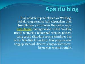 Apa itu blog Blog adalah kependekan dari Weblog