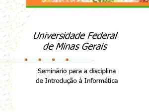 Universidade Federal de Minas Gerais Seminrio para a
