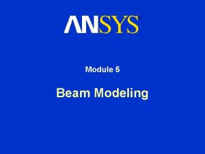 Module 5 Beam Modeling 5 Beam Modeling They