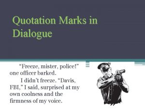 Quotation Marks in Dialogue Freeze mister police one