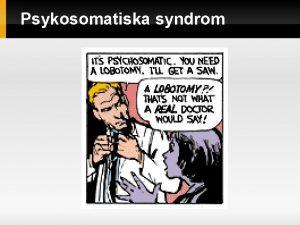 Psykosomatiska syndrom Psykosomatiska syndrom versikt Somatiska sjukdomar dr