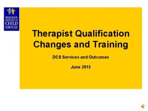 Therapist Qualification Changes and Training DCS Services and