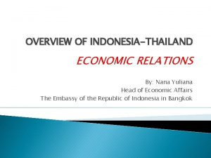 OVERVIEW OF INDONESIATHAILAND ECONOMIC RELATIONS By Nana Yuliana