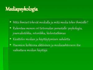 Mediapsykologia Mit ihmiset tekevt medialla ja mit media