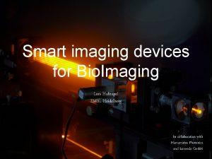 Smart imaging devices for Bio Imaging Lars Hufnagel