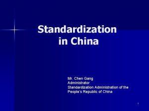 Standardization in China Mr Chen Gang Administrator Standardization