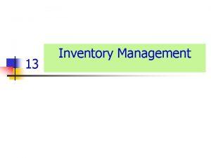 13 Inventory Management Inventory Independent Demand Dependent Demand