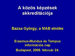 A kzs kpzsek akkreditcija Bazsa Gyrgy a MAB