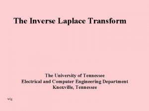 The Inverse Laplace Transform The University of Tennessee