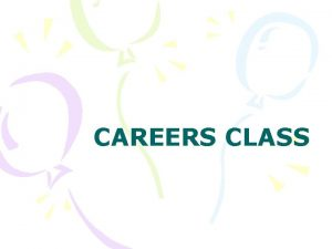 CAREERS CLASS What is Careers A class to