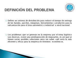 DEFINICIN DEL PROBLEMA Definir un sistema de distribucin