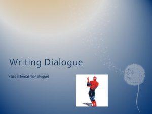 Writing Dialogue and internal monologue Why write dialogue