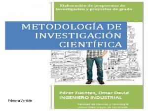 Primera Versin CONTENIDO Primera parte Investigacin Cientfica y