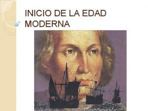 INICIO DE LA EDAD MODERNA HECHOS GENERALES Hechos