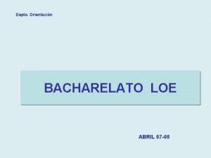 Depto Orientacin BACHARELATO LOE ABRIL 07 08 Depto