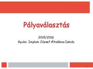Plyavlaszts 20152016 Gyulai Implom Jzsef ltalnos Iskola 1