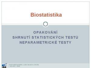 Biostatistika OPAKOVN SHRNUT STATISTICKCH TEST NEPARAMETRICK TESTY Vytvoil