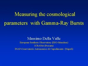 Measuring the cosmological parameters with GammaRay Bursts Massimo