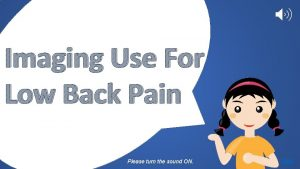 Imaging Use For Low Back Pain Please turn
