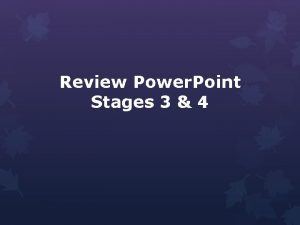 Review Power Point Stages 3 4 1 st