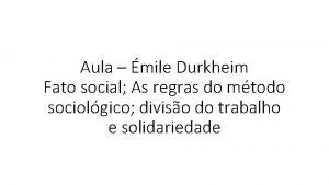 Aula mile Durkheim Fato social As regras do
