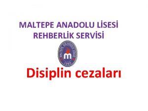 MALTEPE ANADOLU LSES REHBERLK SERVS Disiplin cezalar Disiplin