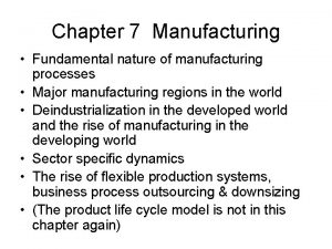 Chapter 7 Manufacturing Fundamental nature of manufacturing processes