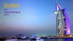 DUBAI AN UNSTOPPABLE CITY DUBAI RECORD Burj Khalifa