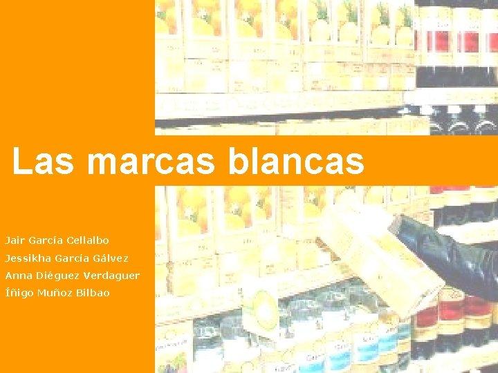Las marcas blancas Jair Garca Cellalbo Jessikha Garca