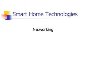 Smart Home Technologies Networking Networking for Smart Homes