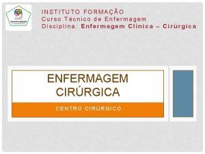 INSTITUTO FORMAO Curso Tcnico de Enfermagem Disciplina Enfermagem
