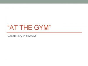 AT THE GYM Vocabulary in Context Context Clue