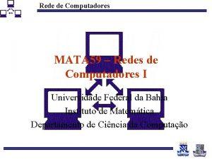 Rede de Computadores MATA 59 Redes de Computadores