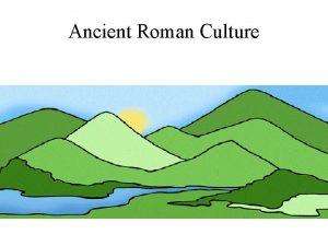 Ancient Roman Culture Ancient Roman Culture There were