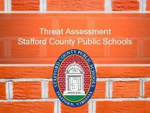 Threat Assessment Stafford County Public Schools Threat Assessment
