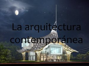 La arquitectura contempornea La arquitectura contemporanea comienza en