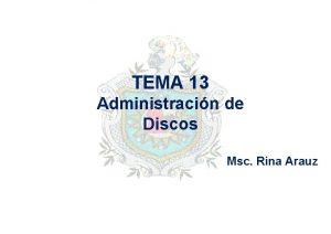 TEMA 13 Administracin de Discos Msc Rina Arauz