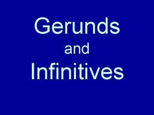 Gerunds and Infinitives What is a Gerund Gerunds