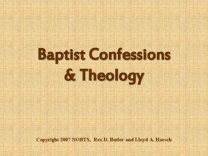 Baptist Confessions Theology Copyright 2007 NOBTS Rex D