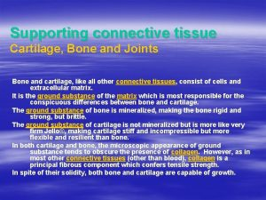 Supporting connective tissue Cartilage Bone and Joints Bone