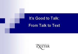 Its Good to Talk From Talk to Text