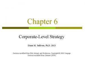 Chapter 6 CorporateLevel Strategy Diane M Sullivan Ph